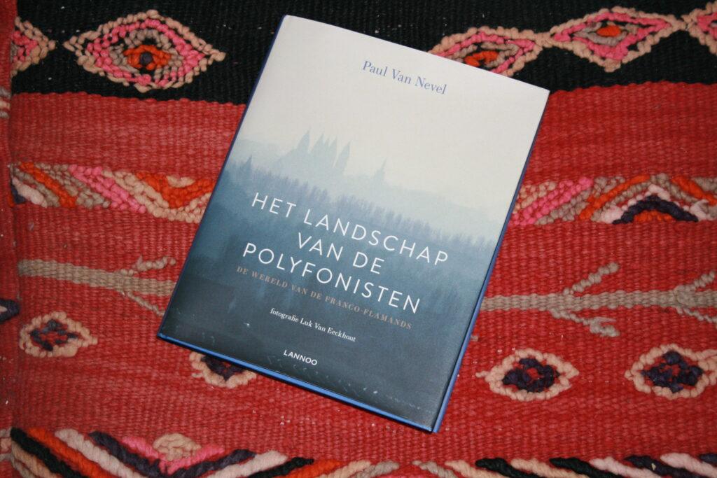 Het boek 'Het landschap van de polyfonisten. De wereld van de Franco-Flamands' van Paul Van Nevel.
